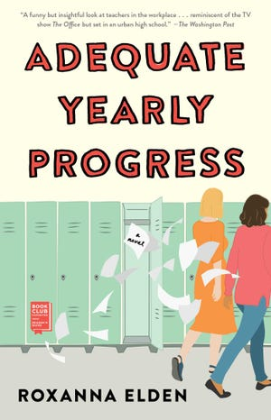 """""""Adequate Yearly Progress"""" by Roxanna Elden provides readers an honest, panoramic view into the complex lives of teachers and their work environments."""