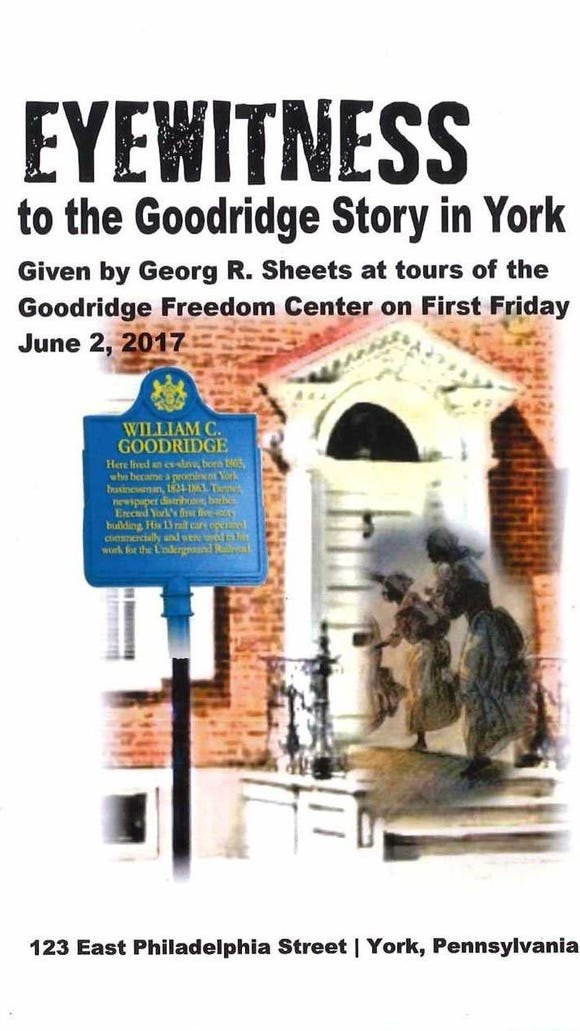 Georg R. Sheets prepared this booklet for tours of the Goodridge Freedom Center in York in June 2017.