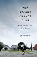 """""""The Second Chance Club: Hardship and Hope After Prison"""" by Jason Hardy."""