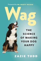 """Wag: The Science of Making Your Dog Happy"" by Zazie Todd, foreword by Dr. Marty Becker."