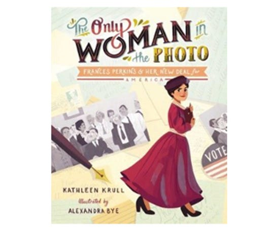 The Only Woman in the Photo: Frances Perkins and Her New Deal for America by Kathleen Krull, illustrated by Alexandra Bye