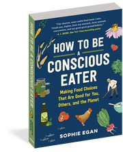 """""""How To Be A Conscious Eater: Making Food Choices That Are Good for You, Others, and the Planet"""" by Sophie Egan. Workman Publishing"""