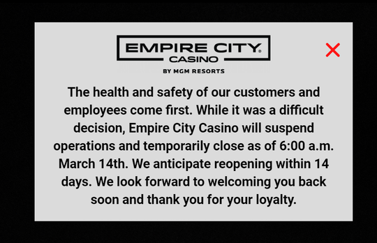 Empire City Casino in Yonkers posted on its website Saturday, March 14, 2020, that it would close for at least 14 days.