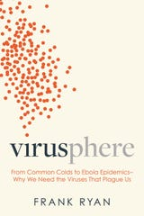 """""""Virusphere: From Common Colds to Ebola Epidemics: """"Why We Need the Viruses that Plague Us"""" by Frank Ryan."""