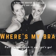 """Local podcast: """"Where's My Bra"""" with Jessica Schaap and Nichole Wilson"""