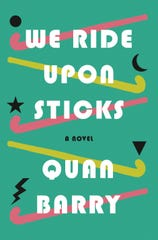 We Ride Upon Sticks. By Quan Barry.