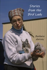 """""""Stories from the Bird Lady"""" is a book of Barbara Harvey's stories about her years as a raptor rehabilitation expert, compiled by Renee Wahlen after Harvey's death."""