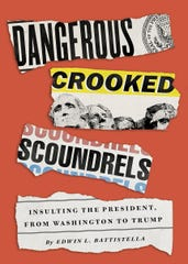 """""""Dangerous Crooked Scoundrels: Insulting the President, from Washington to Trump"""" by Edwin L. Battistella."""