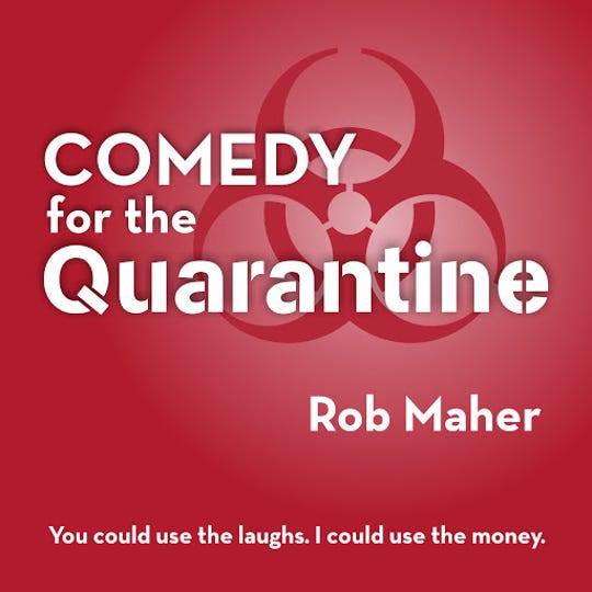 """""""Comedy for the Quarantine"""" by Rob Maher"""