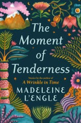 """""""The Moment of Tenderness,"""" by Madeleine L'Engle."""