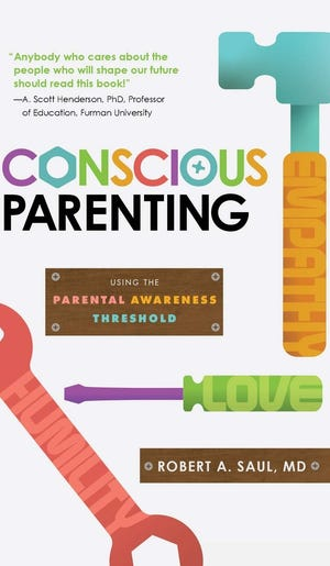 """Conscious Parenting: Using the Parental Awareness Threshold"" by Robert A. Saul, MD"