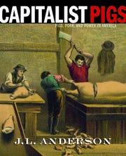 "Schwieder Award winner: ""Capitalist Pigs,"" by J.L. Anderson."