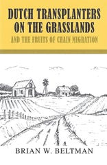 """Shambaugh Award honorable mention: """"Dutch Transplanters on the Grasslands and the Fruits of Chain Migration,"""" by Brian W. Beltman"""