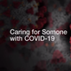 Caring for Someone with COVID-19 at Home
