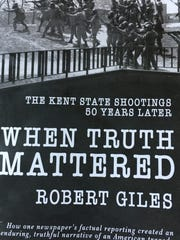 """Giles' book, """"When Truth Mattered: The Kent State Shootings 50 Years Later,"""" was published by Mission Point Press in Traverse City."""