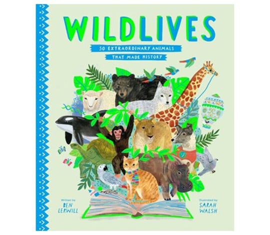 """""""WildLives: 50 Extraordinary Animals that Made History"""" by Ben Lerwill, illustrated by Sarah Walsh"""