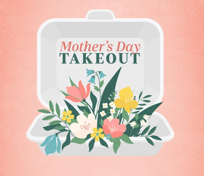 Mother's Day will be a take-out affair this year.