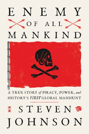 """Enemy of All Mankind: A True Story of Piracy, Power, and History's First Global Manhunt,"" by Steven Johnson."