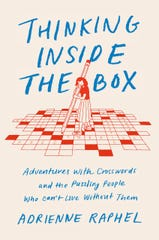 Thinking Inside the Box: Adventures with Crosswords and the Puzzling People Who Can't Live Without Them. By Adrienne Raphel.