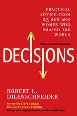 """Decisions: Practical Advice from 23 Men and Women Who Shaped the World"" by Robert L. Dilenschneider."