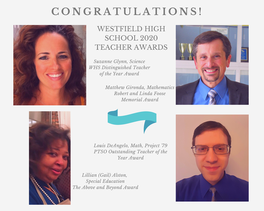 Four teachers--Suzanne Glynn, Matthew Gironda, Lillian (Gail) Alston and Louis DeAngelo--have been honored by the Westfield High School community with awards of excellence. At virtual announcements to staff and students on Wednesday, May 13, and Thursday, May 14, Principal Mary Asfendis named the award winners, who were nominated by students, staff and parents at the school.
