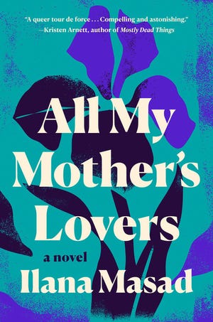 """""""All My Mother's Lovers,"""" by Ilana Masad."""