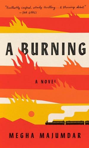 """""""A Burning,"""" by Megha Majumdar."""