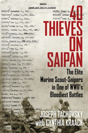 """40 Thieves on Saipan: The Elite Marine Scout-Snipers in One of World War II's Deadliest Battles"" co-authored by Joseph Tachovsky of Sturgeon Bay about the platoon led by his father, former Sturgeon Bay Mayor Frank Tachovsky. Joseph Tachovsky and co-author Cynthia Kraack will appear on ""C-SPAN Book TV"" to talk about the book March 6 and 8."