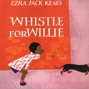 """Whistle For Willie,"" by Ezra Jack Keats"