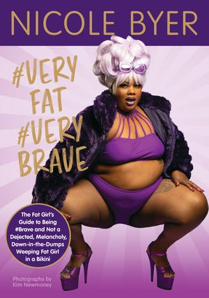 """#VERYFAT #VERYBRAVE: The Fat Girl's Guide to Being #Brave and Not a Dejected, Melancholy, Down-in-the-Dumps Weeping Fat Girl in a Bikini,"" by Nicole Byer"