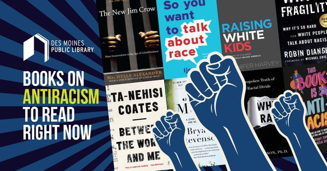 The Des Moines Public Library has curated an antiracism reading list available immediately.