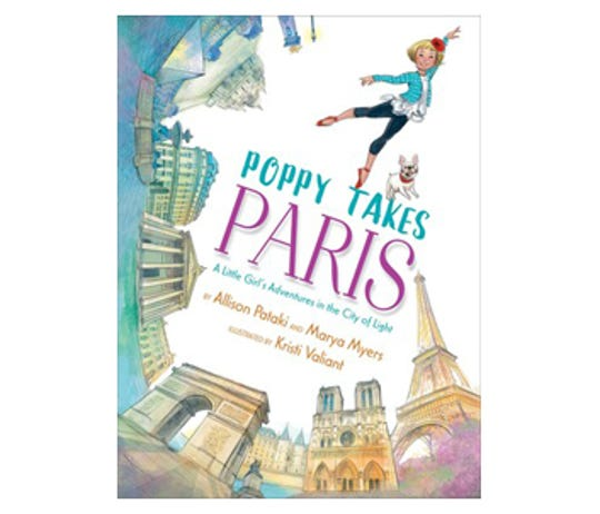 """Poppy Takes Paris: A Little Girl's Adventures in the City of Light"" by Allison Pataki and Marya Myers, illustrated by Kristi Valiant"