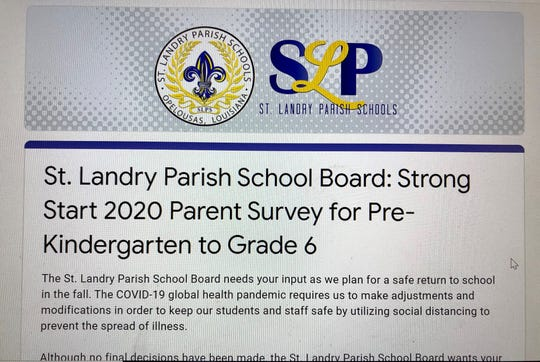 """TheSt. Landry Parish School Board posted two surveys— one for pre-K through 6th grade families andone for grades 7-12— on Facebook June 10, stating that """"no final decisions have been made"""" about how the fall semester will look. Parents are asked to complete the surveys by June 16."""