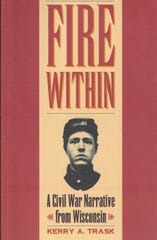 'Fire Within: A Civil War Narrative from Wisconsin' by Kerry A. Trask.