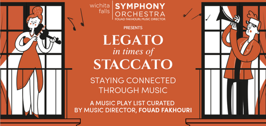 """Inspired by scenes of Italians on balconies playing music and connecting, the Wichita Falls Symphony Orchestra has created a weekly  playlist of classical and contemporary symphonic music and other musical forms on its http://www.wfso.org website titled """"Legato in times of Staccato,"""""""