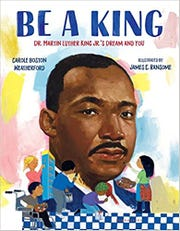 'Be a King: Dr. Martin Luther King Jr.'s Dream and You,' by Carole Boston Weatherford