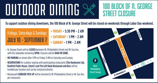 Restaurant Row will have expanded outdoor seating beginning Friday, July 10 as N. George St. will be closed between Gas Avenue and W. Philadelphia St.
