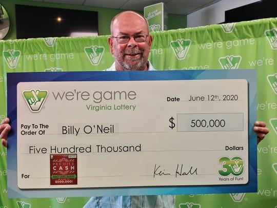 Billy O'Neil berada di garis kemenangan. Hari sebelumnya, dia memenangkan $ 95 bermain permainan Lotre Virginia, sehingga pria Crimora kembali ke toko yang sama dan menghabiskan sebagian dari kemenangannya pada tiga scratcher lagi. Ketika dia menggaruk yang ketiga, dia menemukan dia baru saja memenangkan $ 500.000.