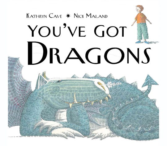 """""""You've Got Dragons"""" by Kathryn Cave, illustrated by Nick Maland"""