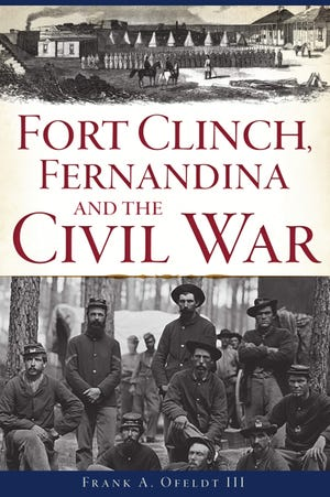'Fort Clinch, Fernandina and the Civil War' by Frank A. Ofeldt III