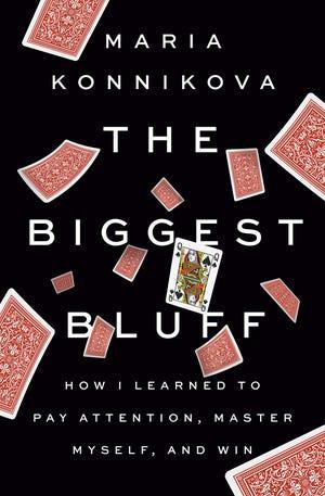 """""""The Biggest Bluff"""" by Maria Konnikova"""