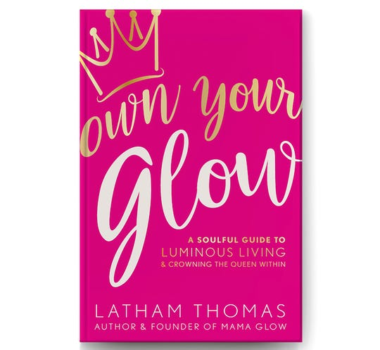 Own Your Glow: A soulful guide to luminous living and crowning the queen within by Latham Thomas