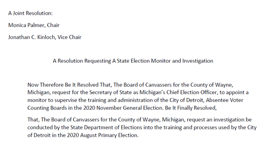 "The Wayne County Board of Canvassers approved this resolution asking the Michigan Secretary of State's office to investigate ""the training and processes"" used by Detroit for the 2020 primary election."
