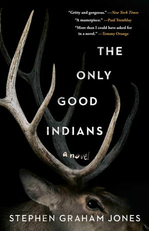 """""""The Only Good Indians"""" by Stephen Graham Jones"""