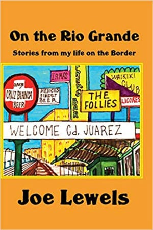 """On the Rio Grande: Stories from my life on the Border"" by Joe Lewels"