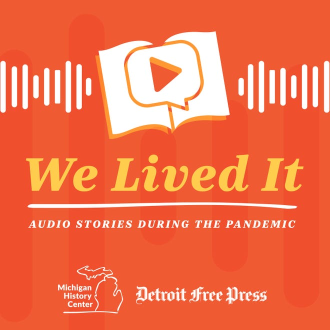 """""""We Lived It"""" podcast features audio stories during the pandemic. By the Detroit Free Press and the Michigan History Center."""