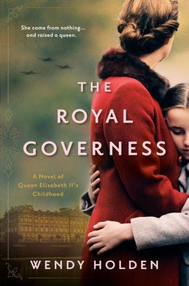 """The Royal Governess: A Novel of Queen Elizabeth II's Childhood"" by Wendy Holden"