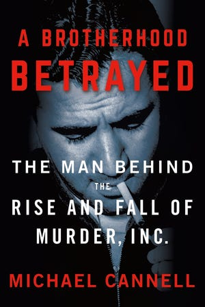 """""""A Brotherhood Betrayed: The Man Behind the Rise and Fall of Murder, Inc.,"""" by Michael Cannell."""
