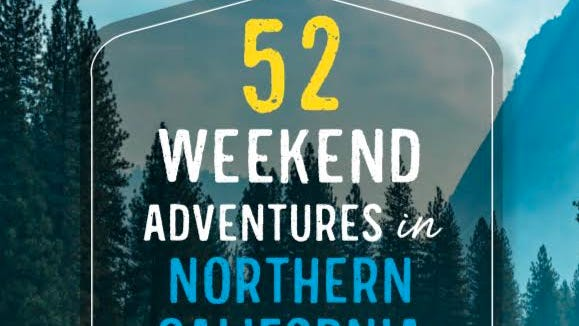 """Tom Stienstra's new book, """"52 Weekend Adventures in Northern California"""" is available on Amazon."""
