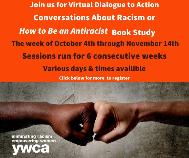 "YWCA Delaware announced on Sept. 23 registration for its fall Dialogue to Action programs is now open, with both the ""Conversations About Racism"" and ""How to Be an Antiracist"" book study the week of Oct. 4, through Nov. 14. Visit ywcade.org/what-we-do/rsj for registration and more."